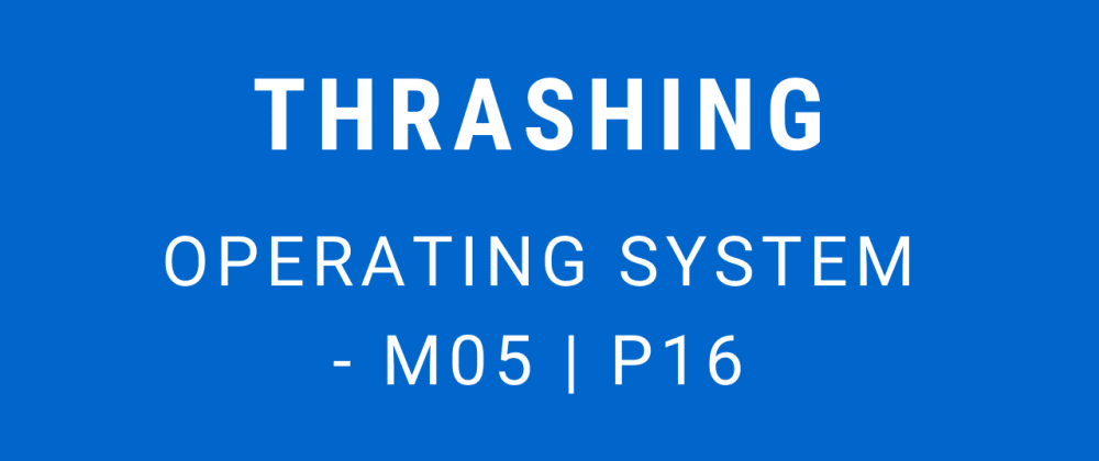 Cover image for Thrashing | Operating System - M05 P16