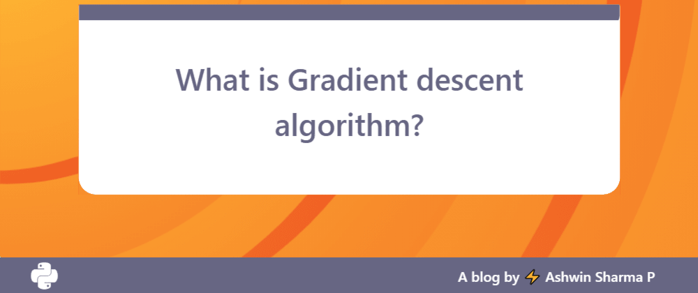 Cover image for What is Gradient descent algorithm?