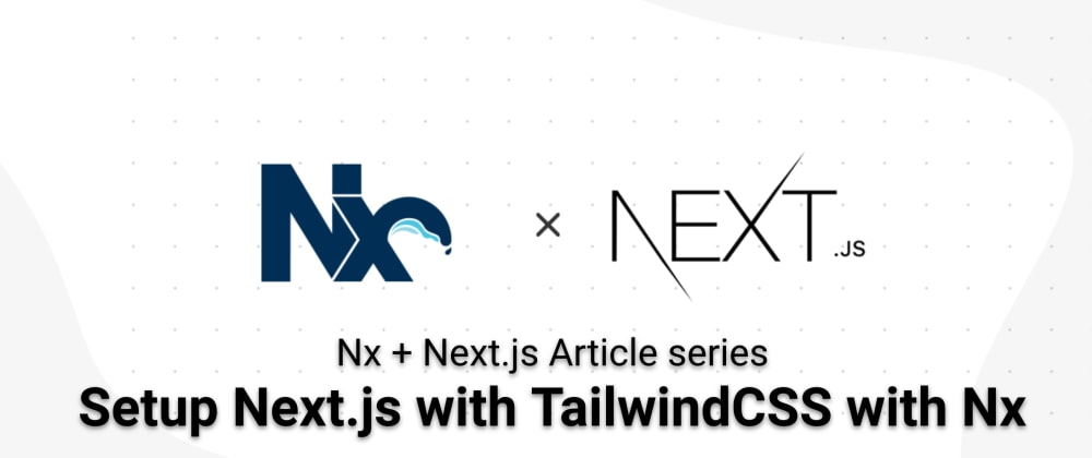 Cover image for Setup Next.js to use Tailwind with Nx