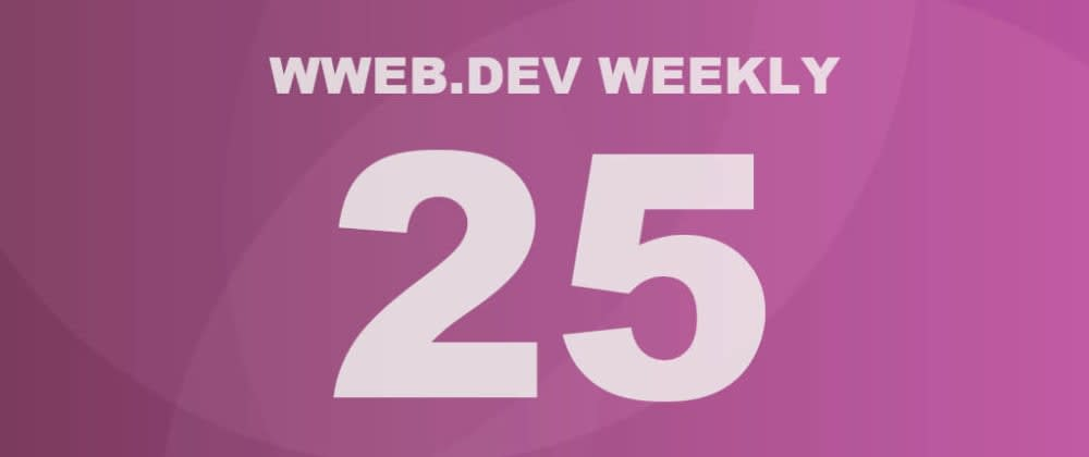 Cover image for Weekly web development update #25