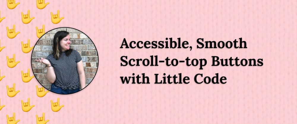 Cover image for Accessible, Smooth Scroll-to-top Buttons with Little Code