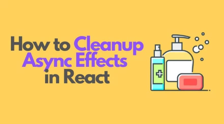 How to Cleanup Async Effects in React