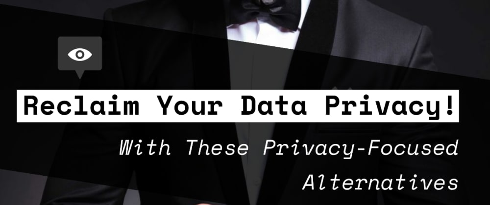 Cover image for Reclaim Your Data Privacy From Big Tech With the Best Privacy-Focused Alternatives