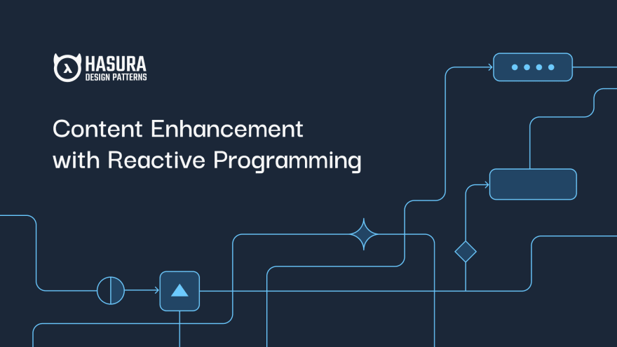 Hasura Design Patterns: Content Enhancement with Reactive Programming