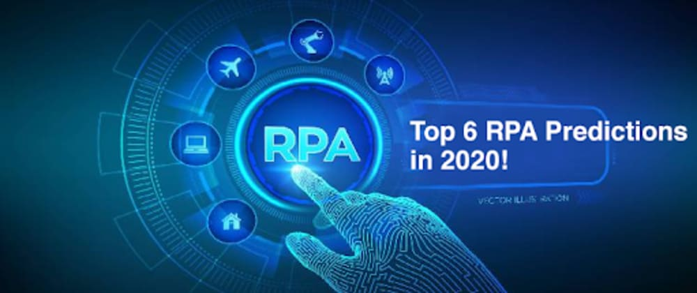 Cover image for Top 6 RPA Predictions in 2020!