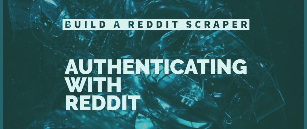 Cover image for Build a Reddit Scraper: Authenticating With Reddit OAuth