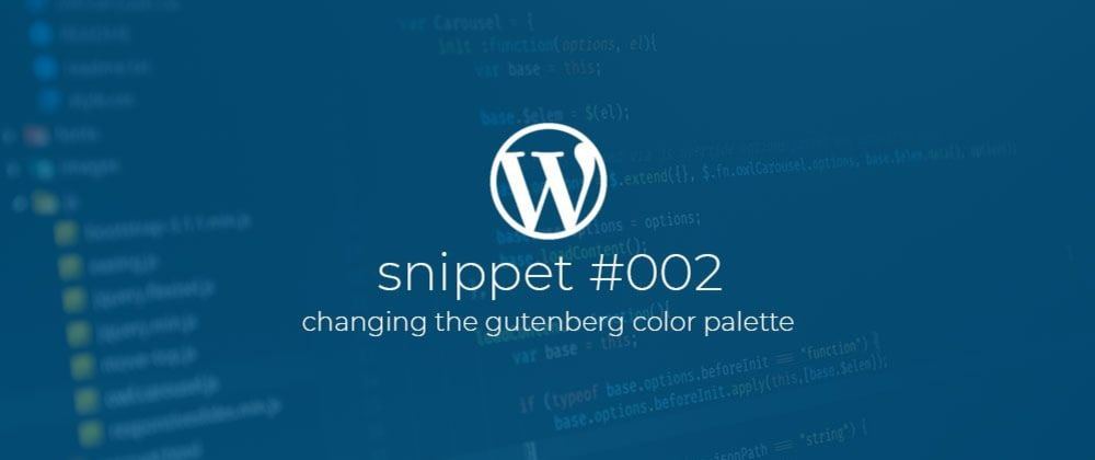 Cover image for WP Snippet #002 Changing the Gutenberg color palette.