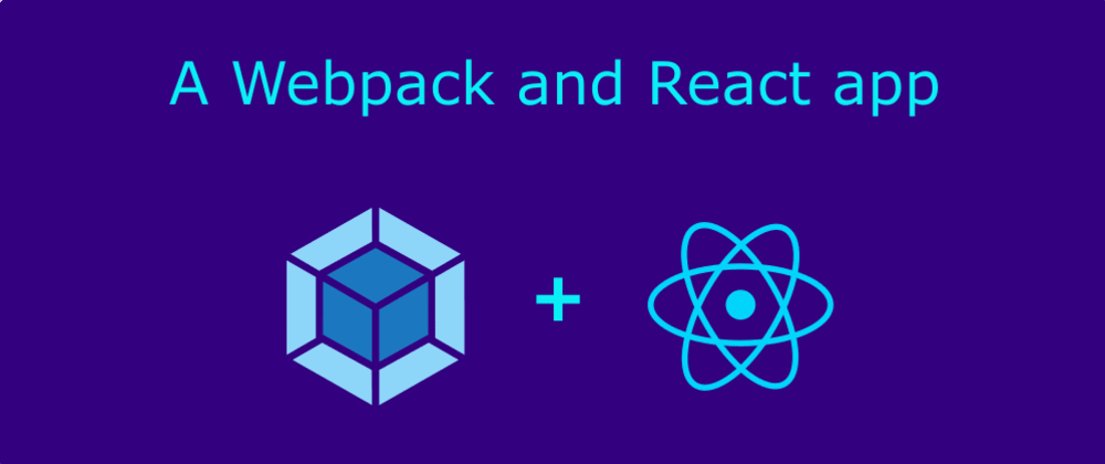 Cover image for Make a simple React app with Webpack - An easy practical guide