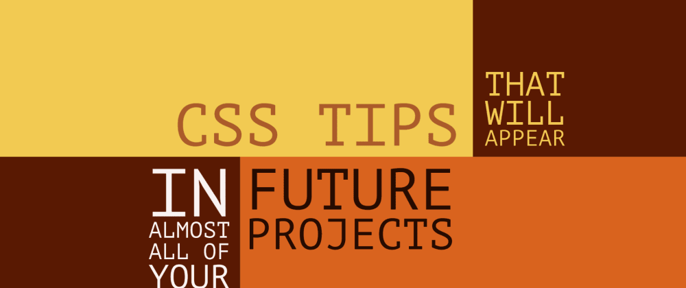 Cover image for Six CSS tips that will appear in almost all of your future projects