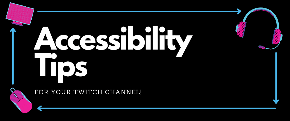 Cover image for Accessibility Tips for Your Twitch Channel!