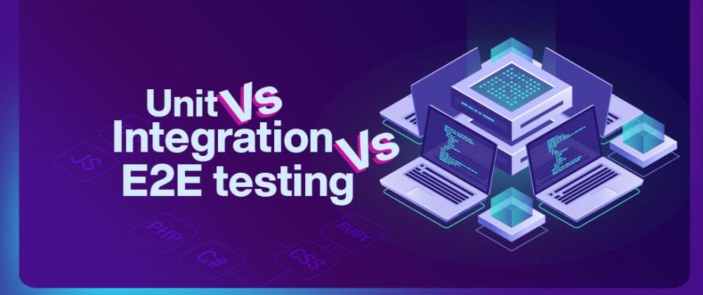 Cover image for Unit vs Integration vs E2E Tests