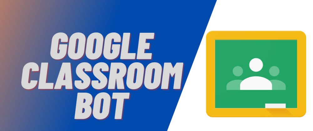 Cover image for I made a Google classroom bot in less than 100 lines!