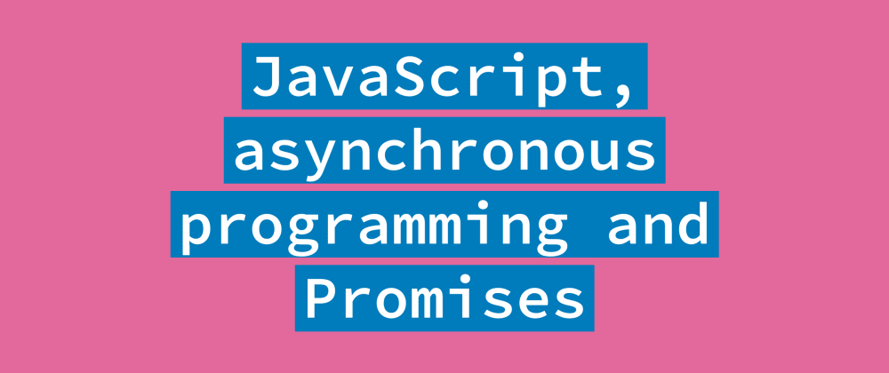 Cover image for JavaScript, asynchronous programming and Promises