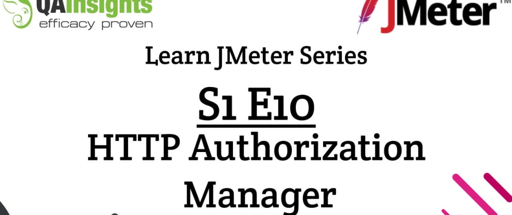 Cover image for S1E10 Learn JMeter Series - HTTP Authorization Manager