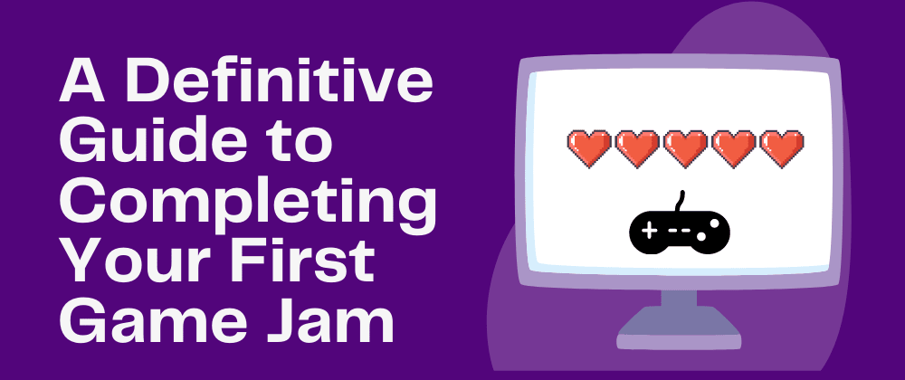 Cover image for A Definitive Guide to Completing Your First Game Jam