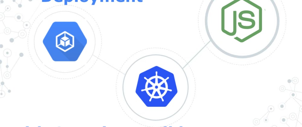Cover image for NodeJS Continuous Deployment in Google Cloud with Kubernetes & Container Builder
