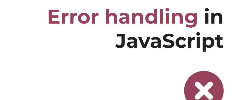 Cover image for A mostly complete guide to error handling in JavaScript