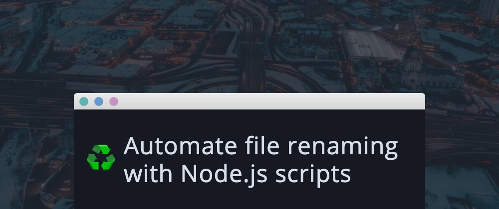 Cover image for Automate file renaming with Node.js scripts