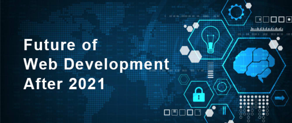 Cover image for Future of Web Development 2021: Top 10 Technologies