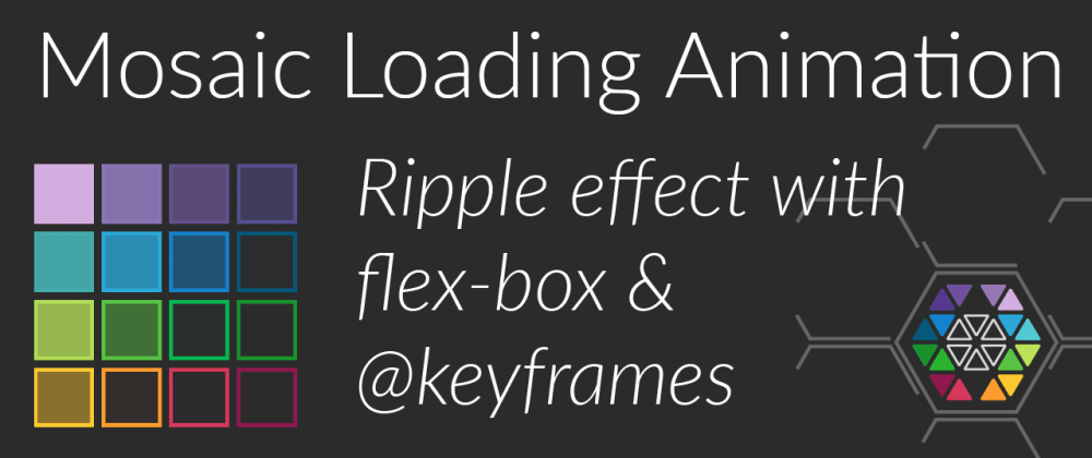 Cover image for CSS Loading Animation - Ripple Effect in Mosaic (keyframes, flex box)