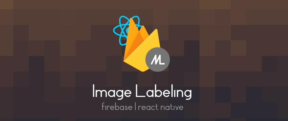 Cover image for Image Labelling using Firebase ML in React Native