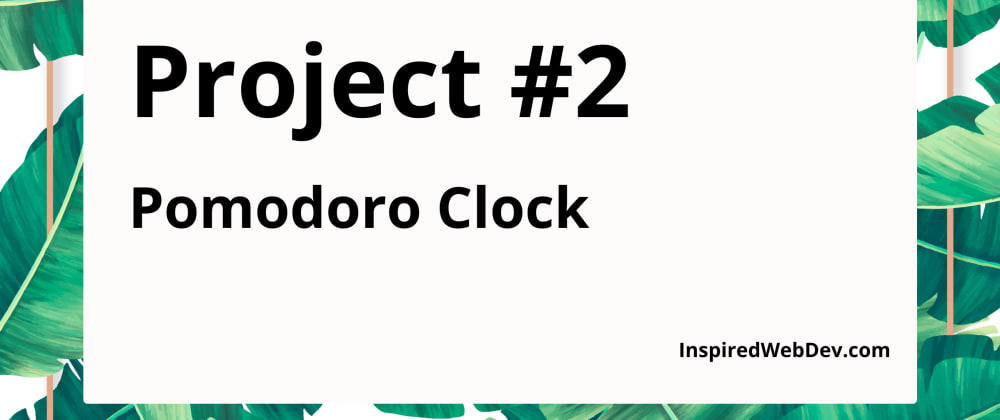 Cover image for [TUTORIAL] Create a Pomodoro Clock with JavaScript