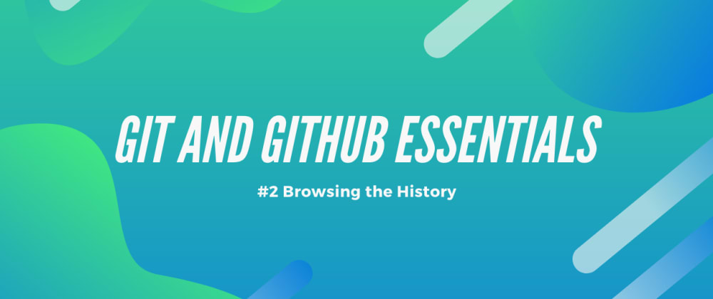 Cover image for Git and GitHub Essentials - #2 Browsing the History