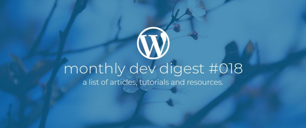 Cover image for WordPress Monthly Dev Digest #018