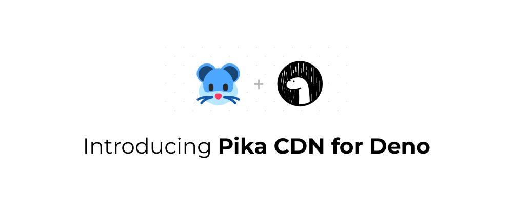 Cover image for Introducing: Pika CDN + Deno