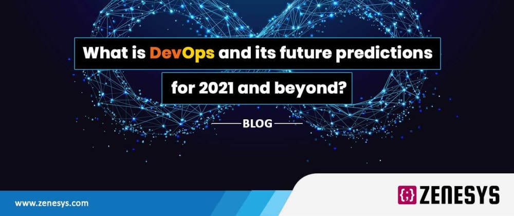 Cover image for What is DevOps and its future predictions for 2021 and beyond?