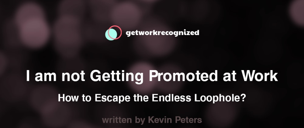 Cover image for I am not Getting Promoted at Work - How to Escape the Endless Loophole?