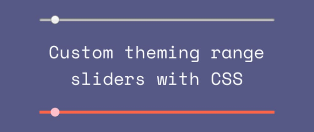 Cover image for Styling Range Sliders with CSS