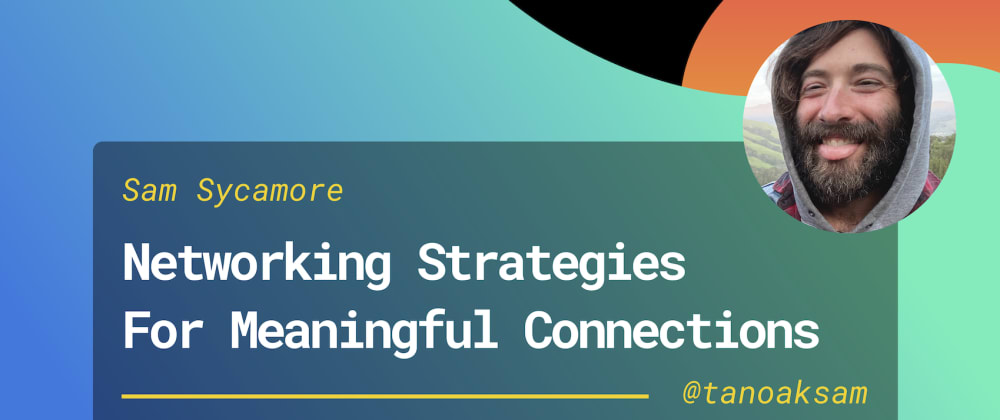 Cover image for My Networking Strategy for Making Meaningful Connections in Tech