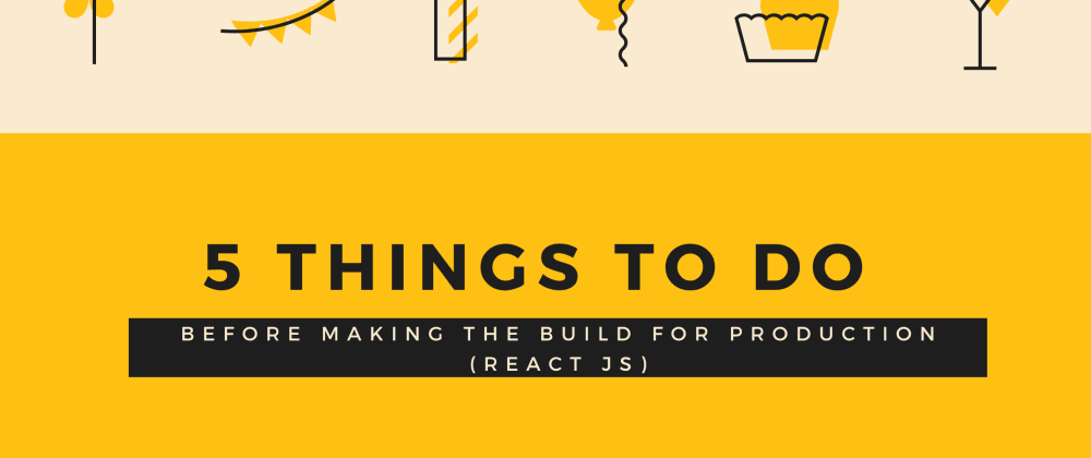 Cover Image for 5 Things to do before making the build for Production. (React JS)