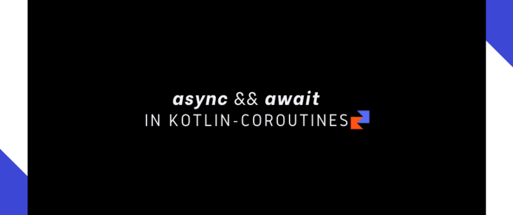 Cover image for async && await In Kotlin-Coroutines