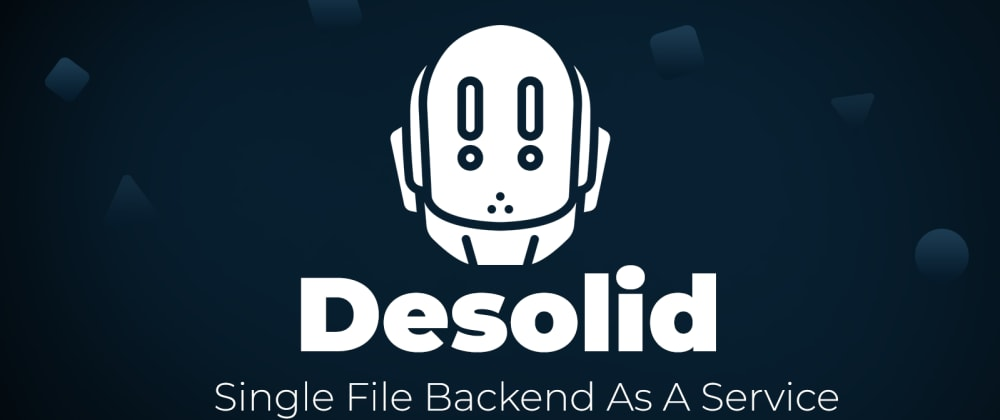 Cover image for Introducing Desolid: Single file backend as a service🌟