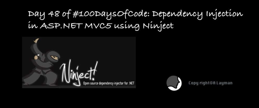 Cover image for Day 48 of #100DaysOfCode: Dependency Injection in ASP.NET MVC5 using Ninject