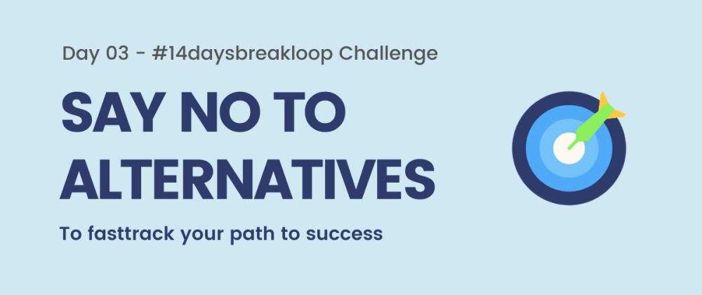 Cover image for If you want to follow your goals, learn to say no to alternatives