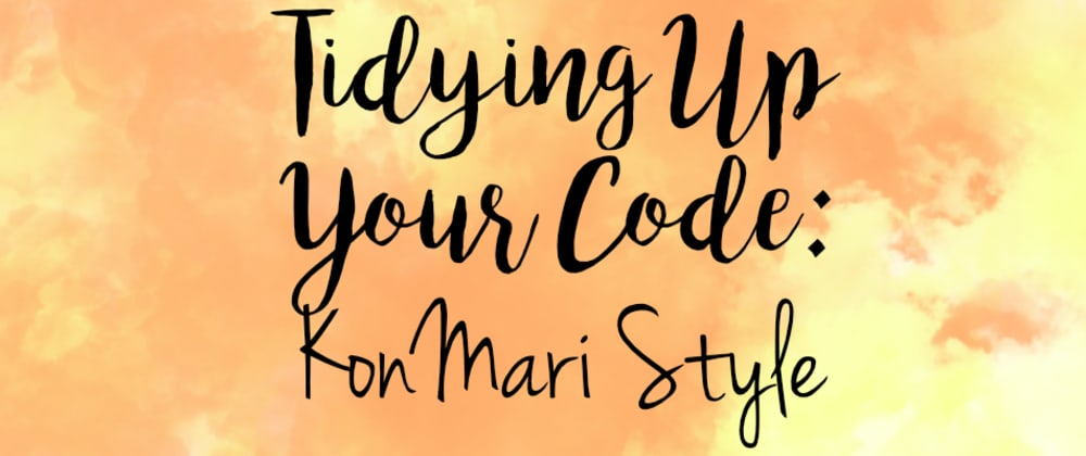 Cover image for Tidying Up Your Code: KonMari Style