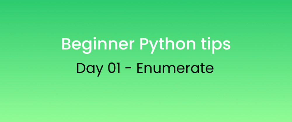 Cover image for Beginner Python tips Day - 01 Enumerate