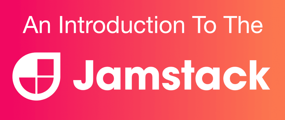 Cover image for An Introduction To The Jamstack
