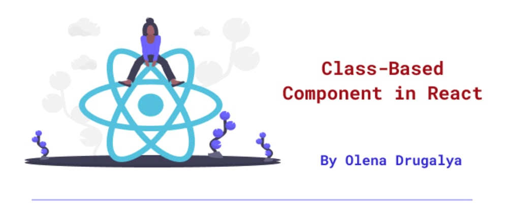Cover image for Class-Based Component in React
