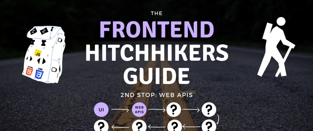 Cover image for The Frontend Hitchhiker's Guide: Web APIs