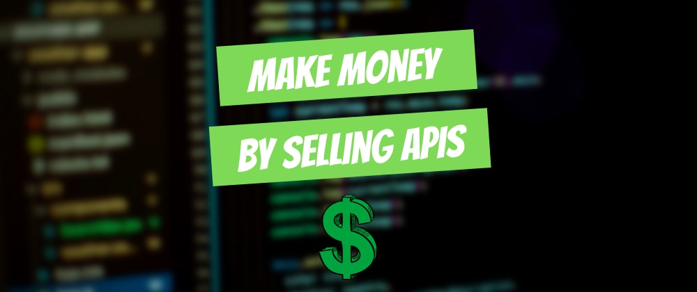 Cover Image for Make Money As A Developer By Selling APIs