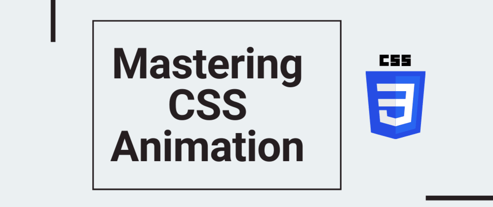 Cover image for Mastering CSS Animation