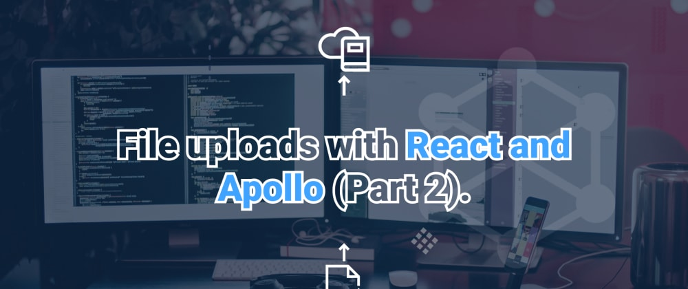 Cover image for File uploads with React and apollo (Part 2).
