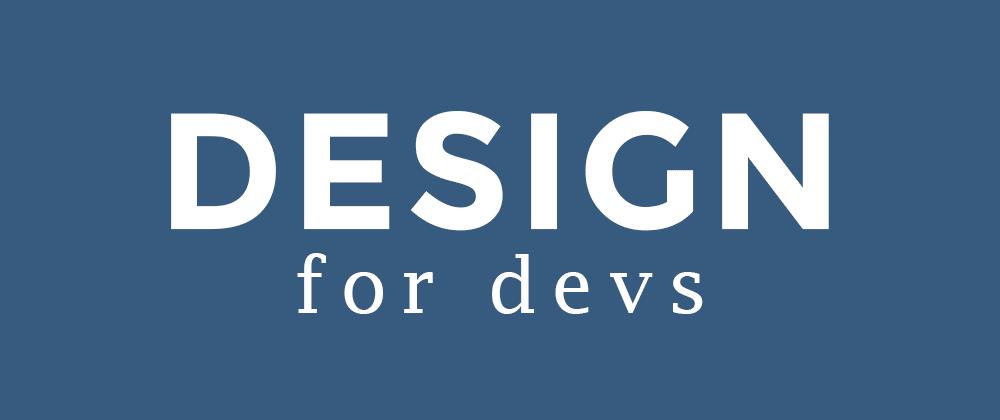 Cover image for Designing Tips & Tricks for Developers (Part 1)
