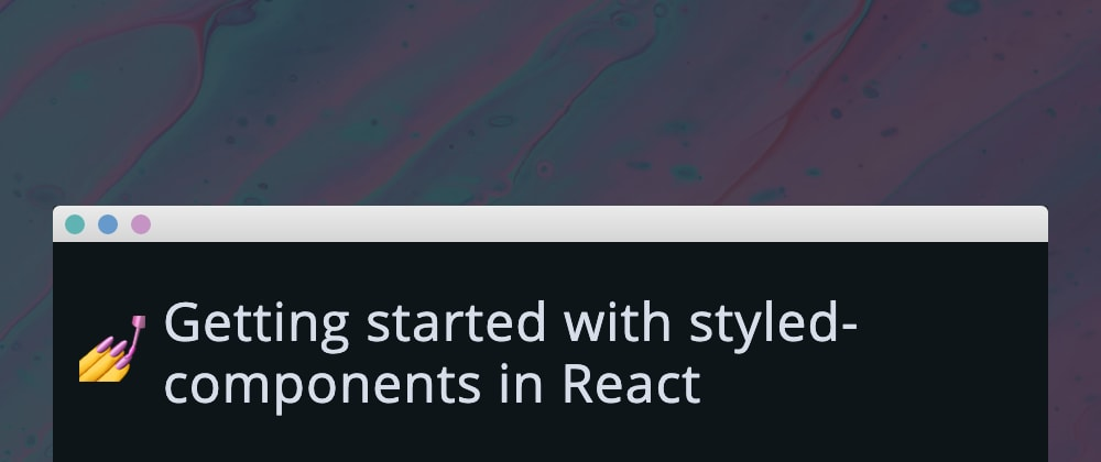 Cover image for Getting started with styled-components in React