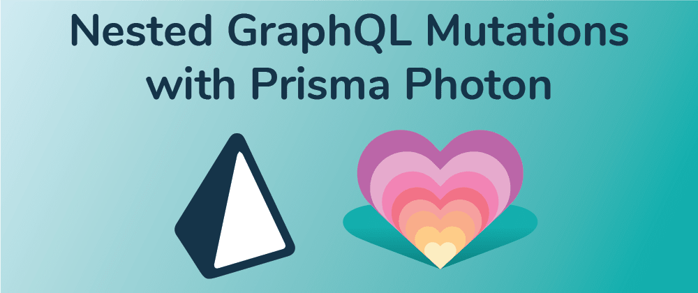 Cover image for Nested GraphQL Mutations with Prisma 2 Photon