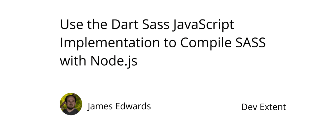 Cover image for Use the Dart Sass JavaScript Implementation to Compile SASS with Node.js